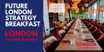 Future London Strategy Breakfast with London Convention Bureau
