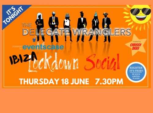 The Delegate Wranglers IBIZA Lockdown Social is tonight!